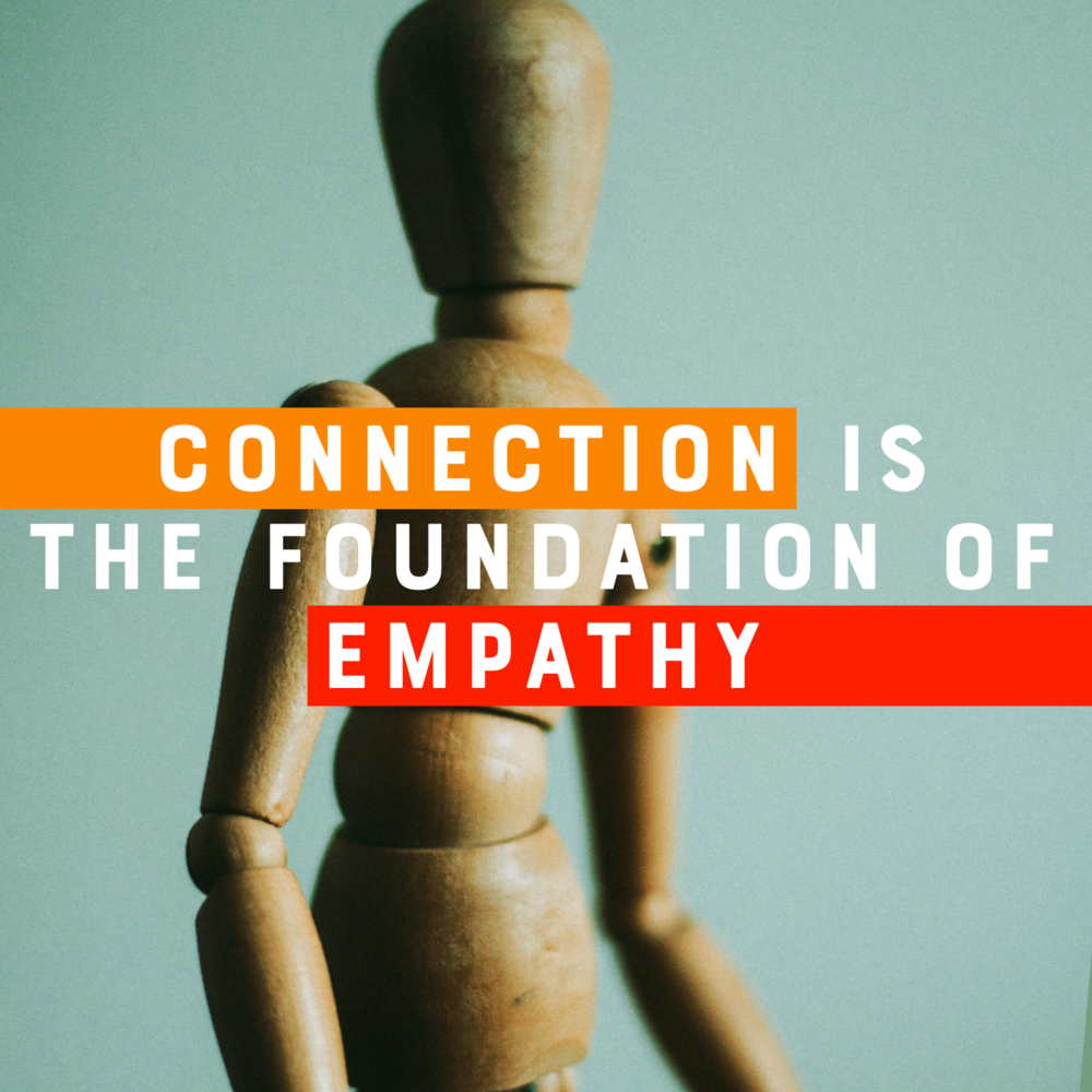 Connection is the foundation of empathy