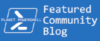 Planet PowerShell Featured Community Blog