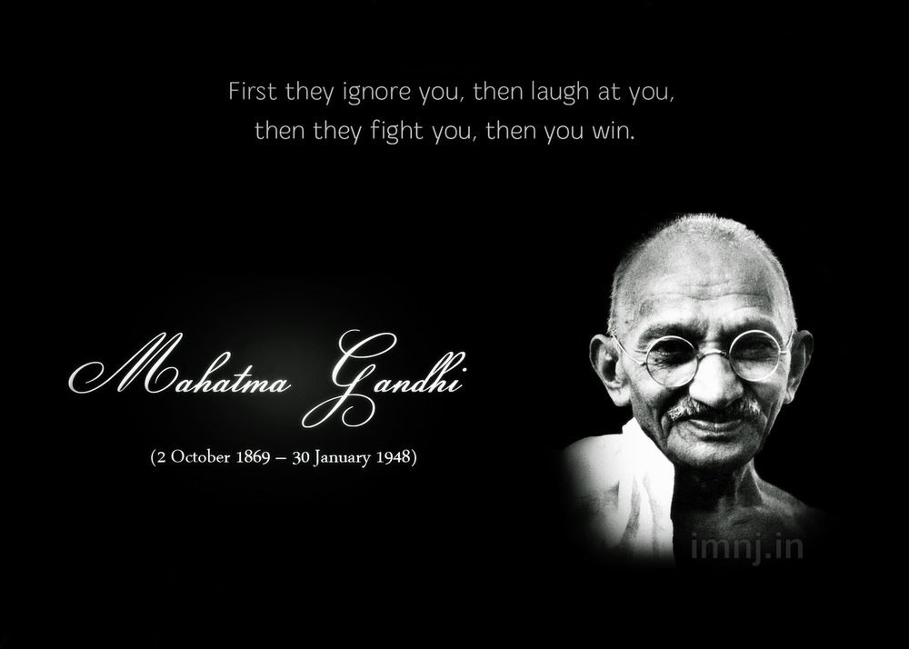"""First they ignore you, then they laugh at you, then they fight you, then you win."" - Nope, not Ghandi, apparently."