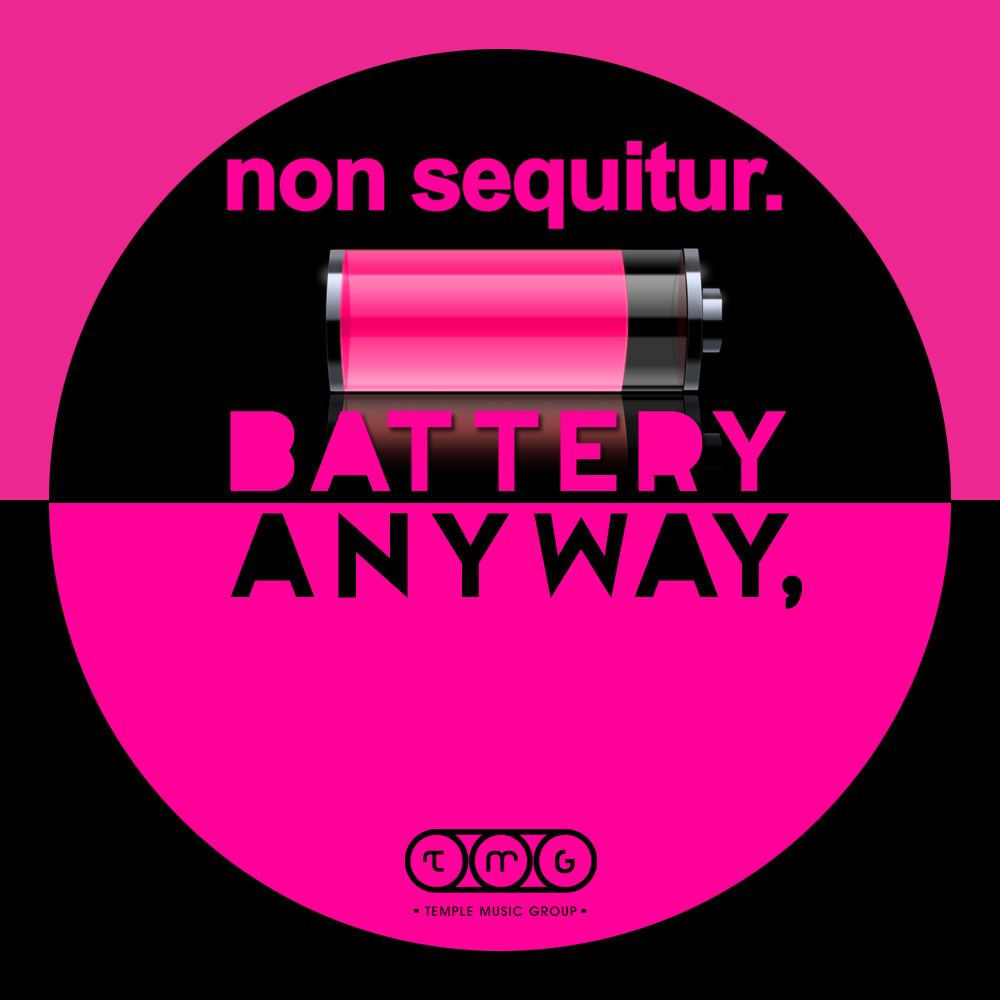 non sequitur battery anyway temple music group