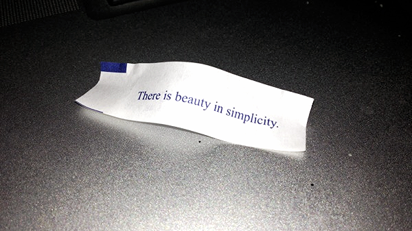 There is beauty in simplicity. -A very lucky fortune cookie from March 14