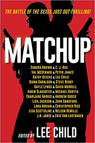 Matchup - This releases June 13, 2017. I'll be posting a review for it then. UPDATE: You can read my review here. If you don't have a whole day to dedicate to reading, this is a great collection of thriller/suspense short stories from the top authors in the genre. Eleven of the top female authors were paired with eleven top male authors to create new stories using their well-known characters.It's kind of awesome.