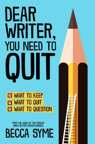 Dear Writer, You Need to Quit by Becca Syme