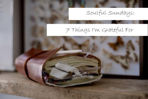 Soulful Sunday: 7 Things I'm Grateful For