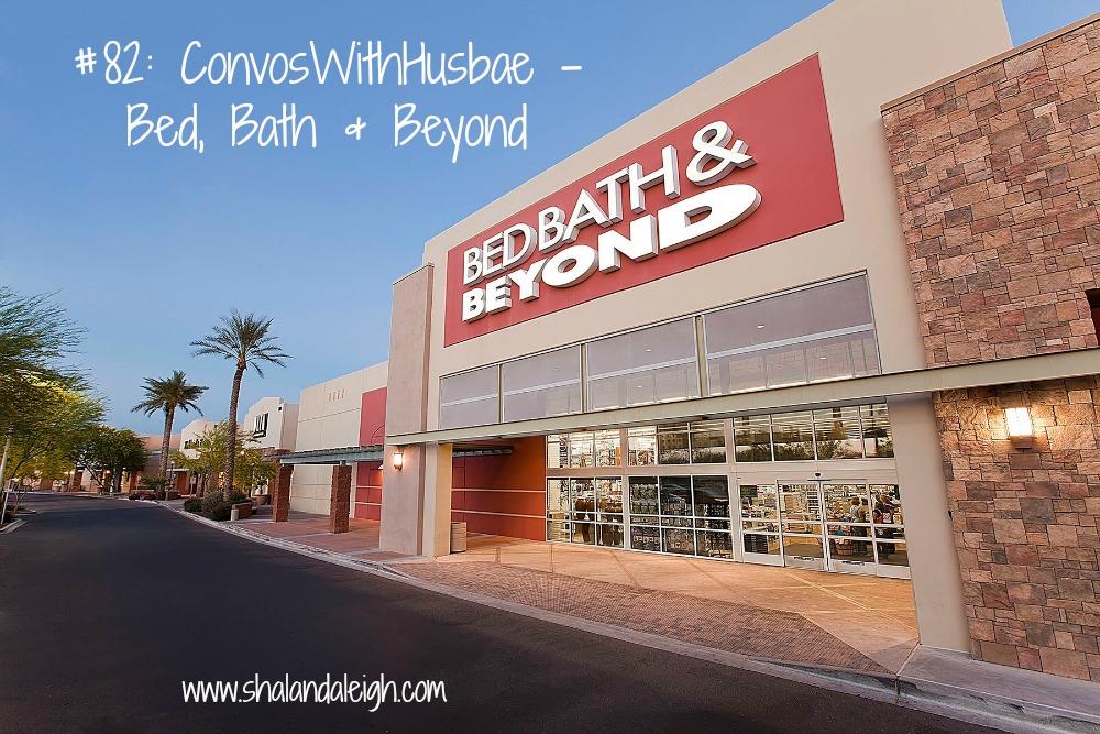 #82 ConvosWithHusbae - Bed, Bath & Beyond - www.shalandaleigh.com.jpg