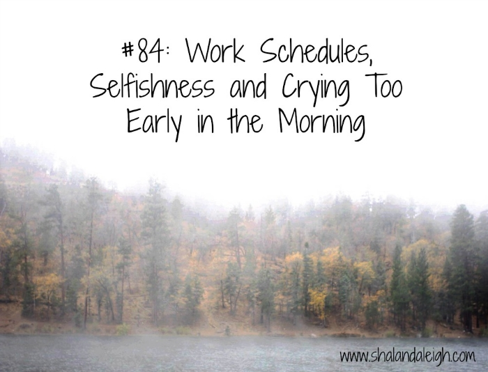 #84 Work Schedules, Selfishness and Crying Too Early in the Morning.jpg