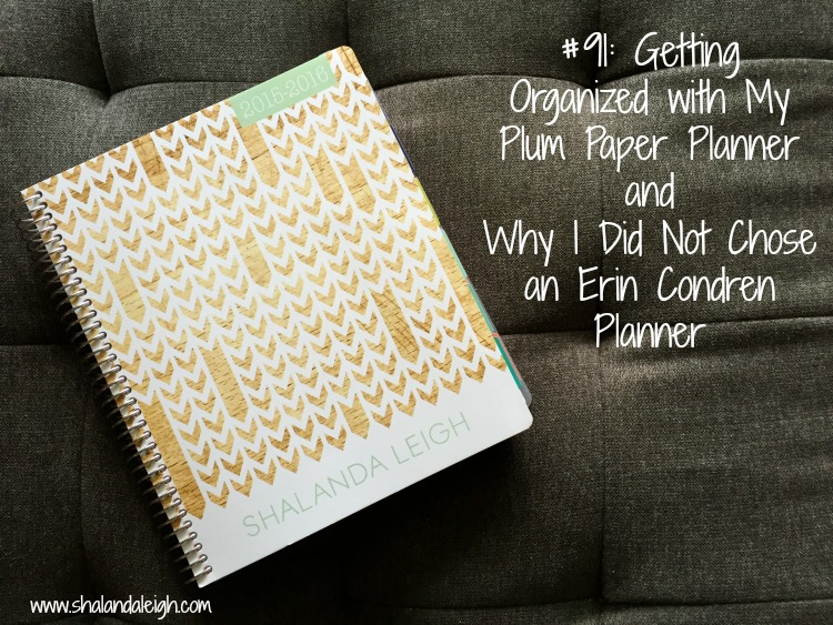 #91 Getting Organized with My Plum Paper Planner and Why I Did Not Chose an Erin Condren Planner - www.shalandaleigh.com.jpg