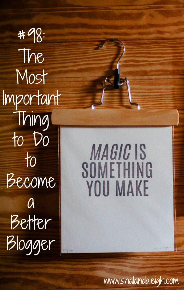 #98 The Most Important Thing to Do to Become a Better Blogger - www.shalandaleigh.com.jpg