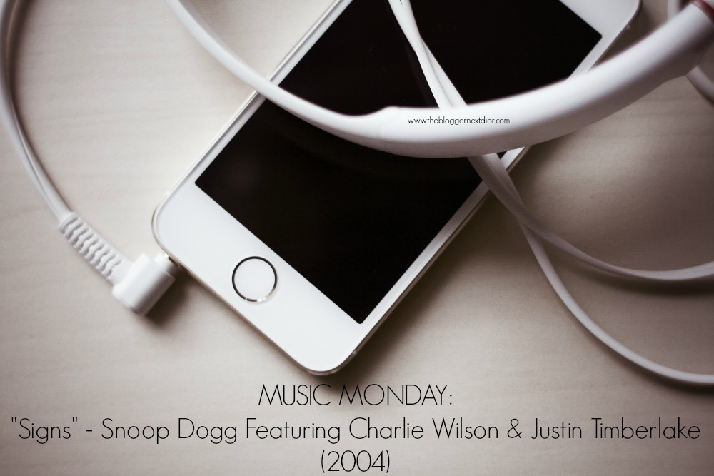 MUSIC MONDAY_ Signs - Snoop Dogg Featuring Charlie Wilson & Justin Timberlake (2004) - www.thebloggernextdior.com.jpg