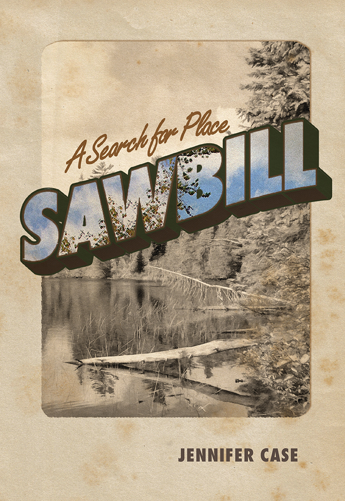 Sawbill: A Search for Place by Jennifer Case