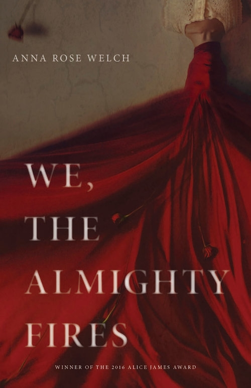 We, the Almighty Fires      by Anna Rose Welch
