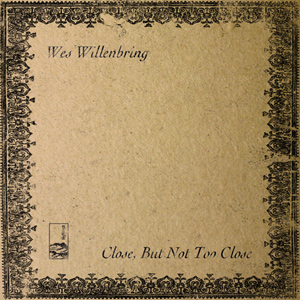 Close, But Not Too Close by Wes Willenbring