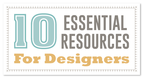 10 Essential Resources for Designers