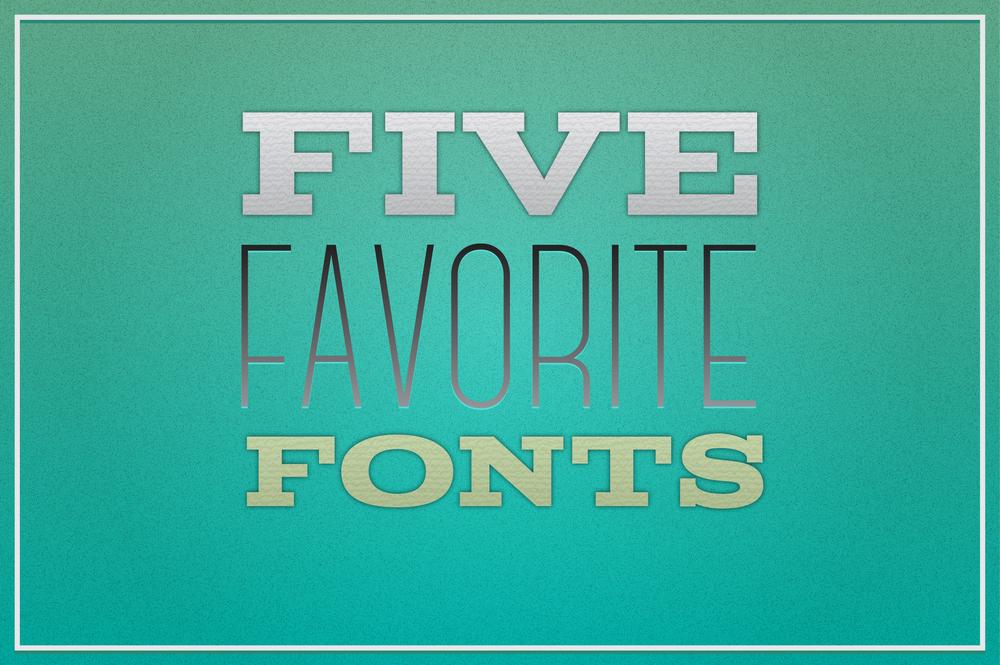 Five Favorite Fonts