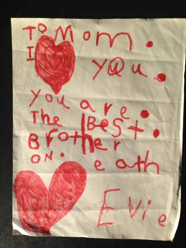 "This is one from my daughter that I put in my Blue Monday file. I particularly loved the way she pronounced that I was ""The Best Brother on Eath."" Something I'm proud of to this day."