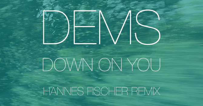 Dems - Down On You - Hannes Fischer Remix