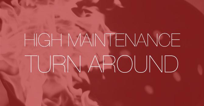High Maintenance - Turn Around