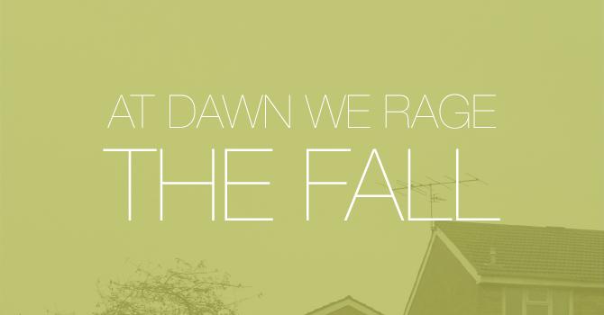 At Dawn We Rage - The Fall
