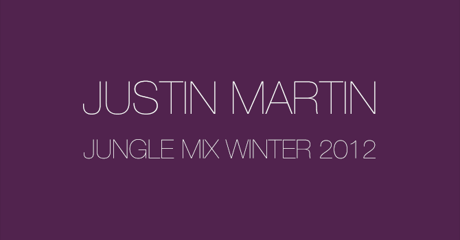 Justin Martin - Jungle Mix Winter 2012