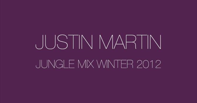Justin Martin - Jungle Mix Winter 2012
