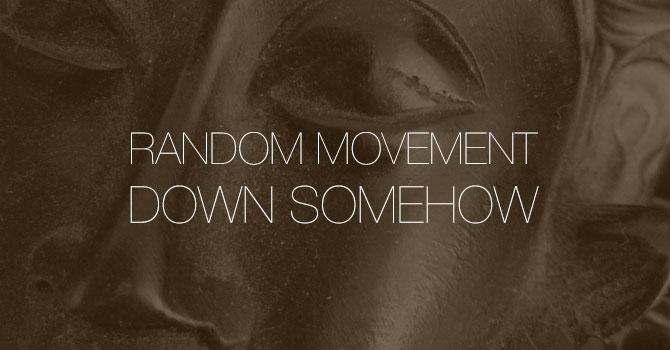 Random Movement - Down Somehow