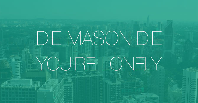 Die Mason Die - You're Lonely