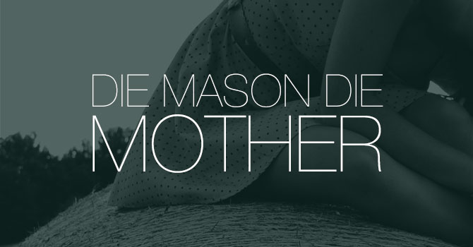 Die Mason Die - Mother