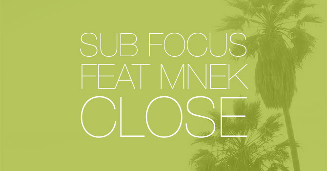Sub Focus feat MNEK - Close