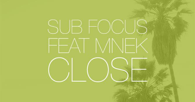 Sub Focus feat MNEK - Close