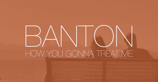 Banton - How You Gonna Treat Me