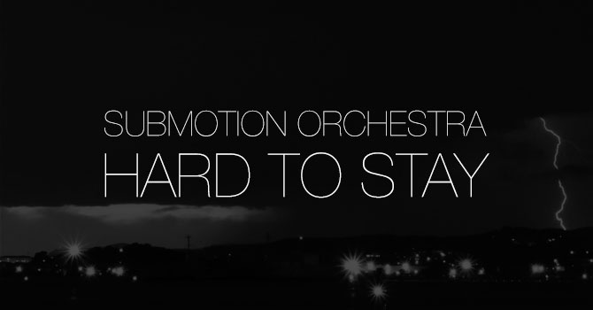 Submotion Orchestra - Hard To Stay