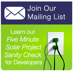 Free video and documentation of our exclusive Five Minute Solar Project Sanity Check when you subscribe to our mailing list.