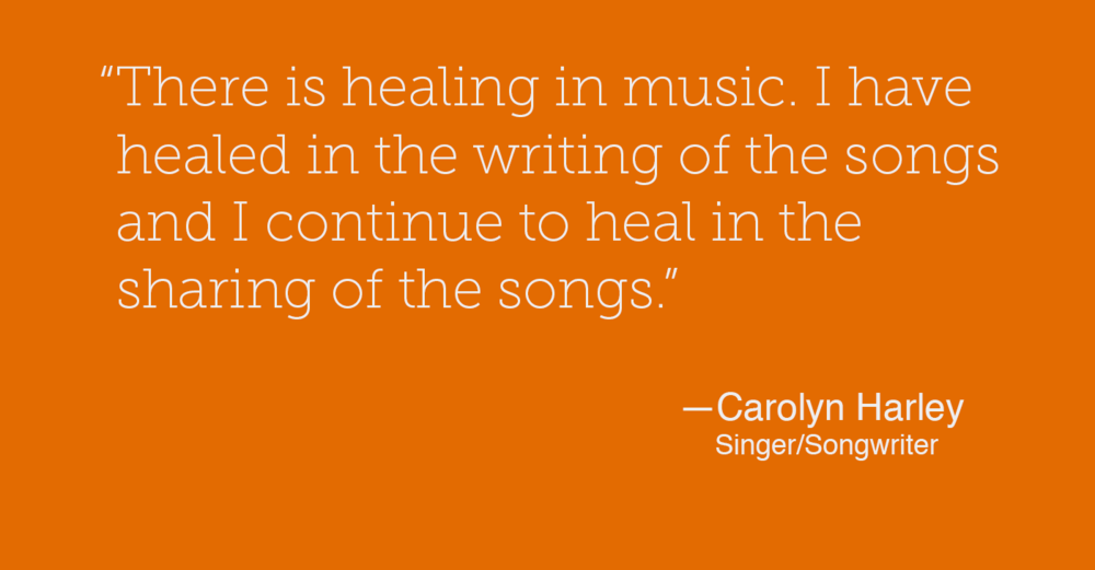 """ There is healing in music. I have healed in the writing of the songs and I continue to heal in the sharing of the songs."""