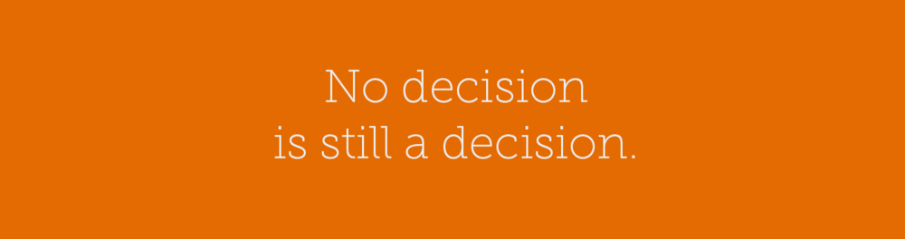 no decision is still a decision