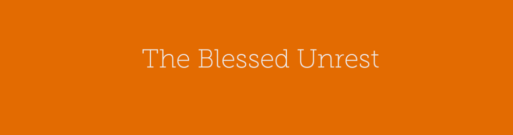 The Blessed Unrest