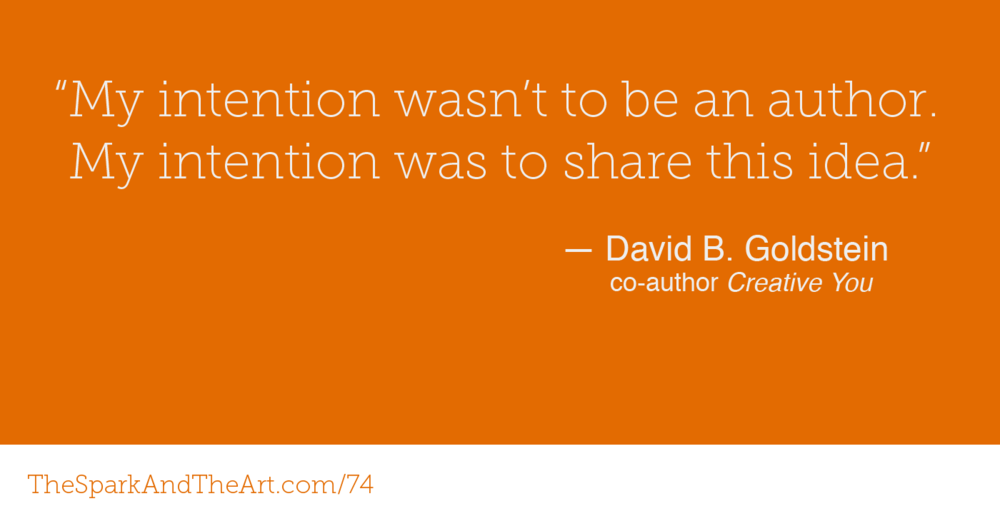 """My intention wasn't to be an author. My intention was to share this idea."" - David B. Goldstein co-author Creative You"