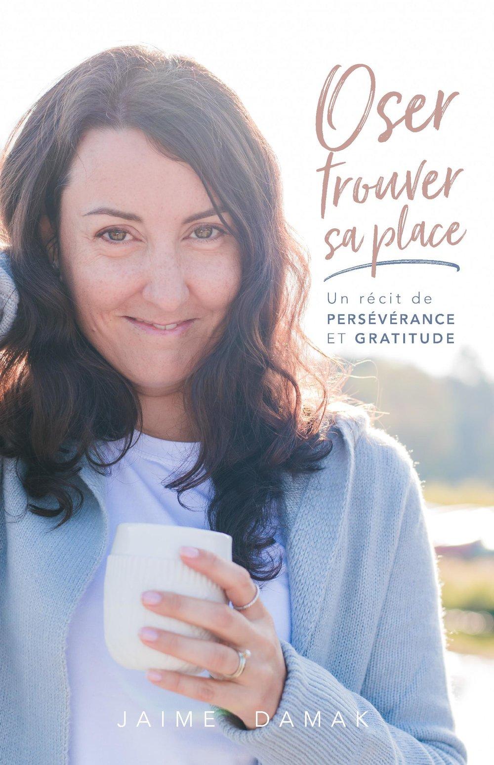 Oser+trouver+sa+place+-+Jaime+Damak-livre-récit+de+vie-autobiographie-autoédition-publication-Je+suis+une+maman.jpeg