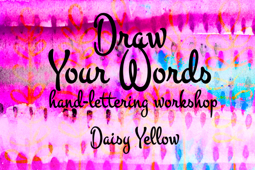 Draw Your Words, a DOZEN more hand-lettering and mixed media tutorials.