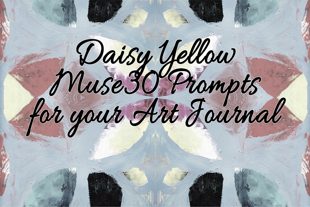 Daisy Yellow Muse30 Art Journal Prompts