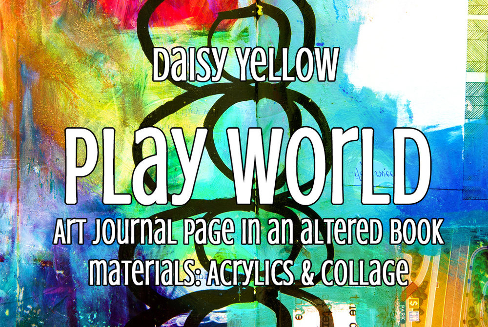 Video:  Play World , an art journal page in an altered book with acrylics & collage.
