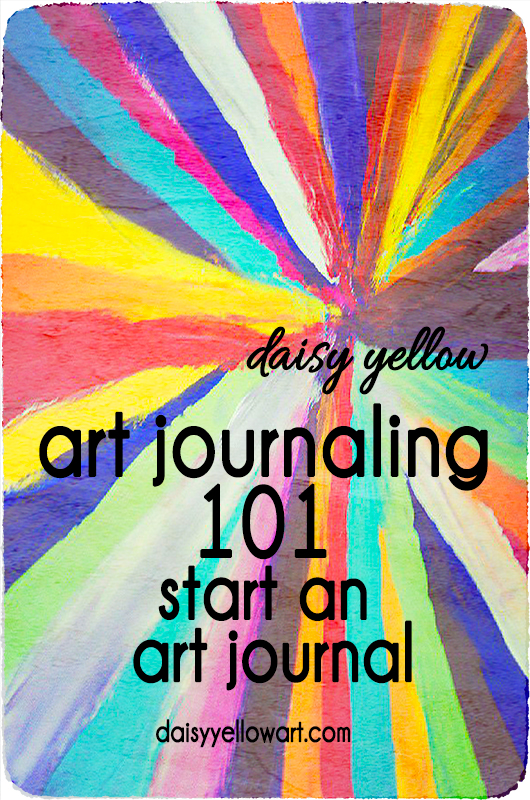 Art Journaling 101: Start an Art Journal.