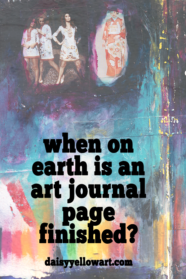 When on earth is an art journal page finished? When you don't want to work any further? https://daisyyellowart.com