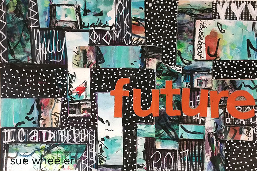 Future, Collage, Artwork by Sue Wheeler 2017