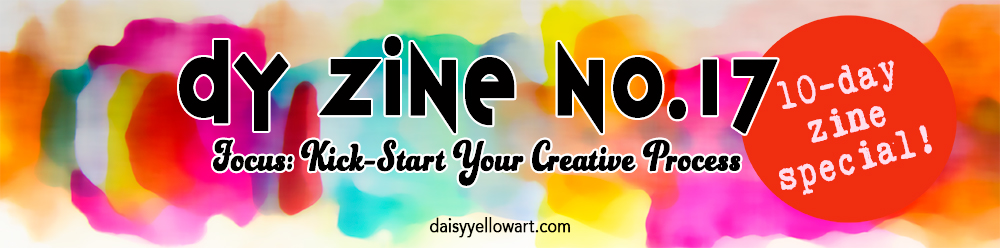 Daisy Yellow Zine No. 17: Kick Start Your Creative Process by Tammy Garcia https://daisyyellowart.com