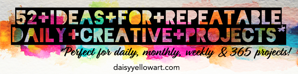 52 Ideas for Repeatable Daily Creative Projects by Tammy Garcia https://daisyyellowart.com