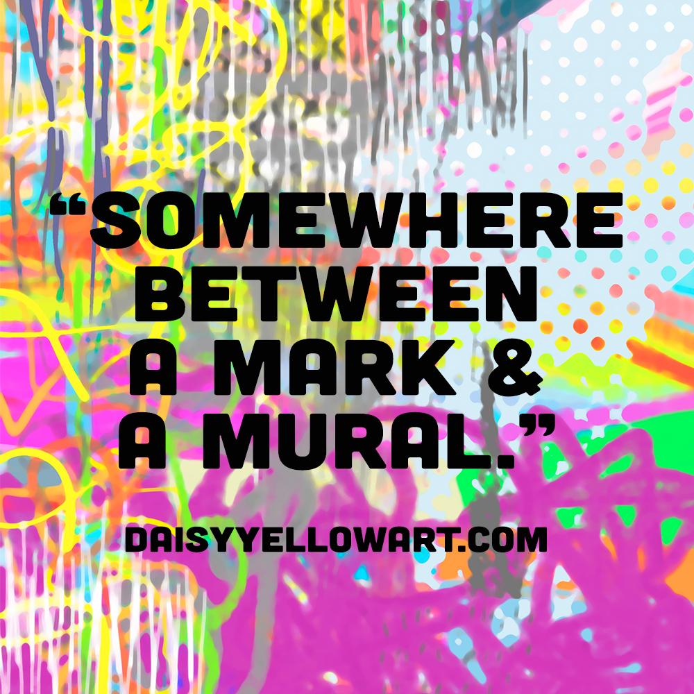 Between a mark and a mural https://daisyyellowart.com