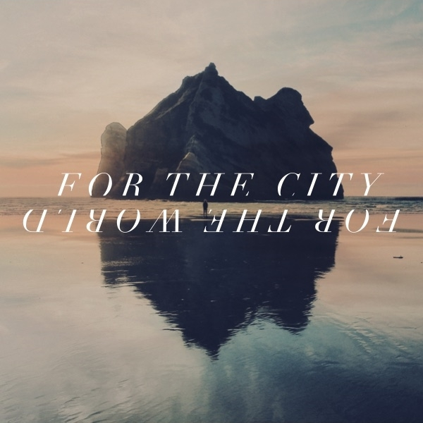 July 12 - July 26, 2015 For The City, For The World