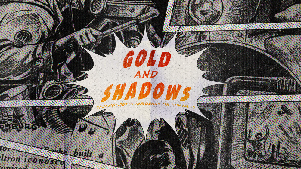 August 14-28, 2016  Gold and Shadows: Technology's Influence on Humanity