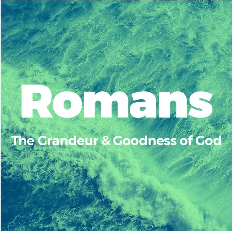 February 11 - March 25, 2018  Romans: The Grandeur & Goodness of God