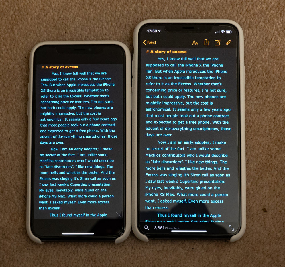 When I saw this image I wavered. The screen of the new iPhone XS Max (right) has better definition and the text is certainly more readable. Yet most of my work is done in productivity apps such as this one — Ulysses — so I do not benefit significantly from the longer screen. This side-by-side image emphasises that most of the extra screen size is concentrated in the length, something which is of great benefit for viewing videos or playing games in landscape mode, but of less importance to habitual portrait-mode users